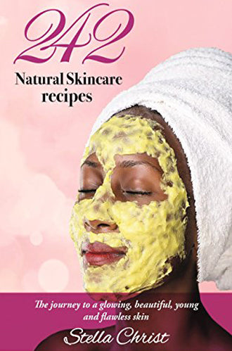 242 Natural Skin-Care Recipes: The Journey to Glowing, Beautiful, Young, and Flawless Skin