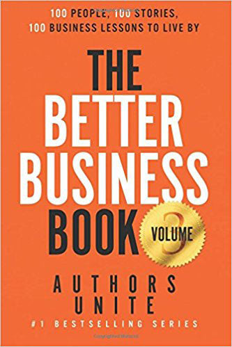 The Better Business Book: 100 People, 100 Stories, 100 Business Lessons To Live By (Volume 3)