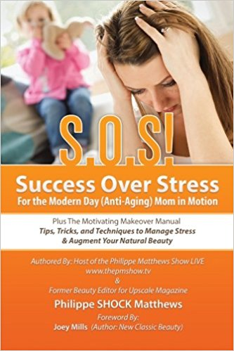 S.O.S! Success Over Stress For the Modern Day (Anti-Aging) Mom in Motion!: Plus The Motivating Makeover Manual