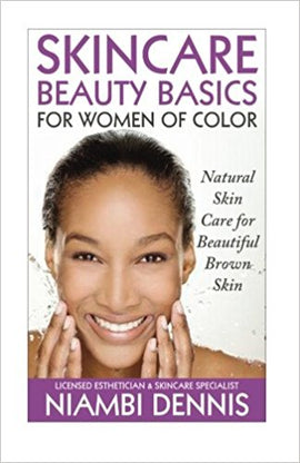 Skincare Beauty Basics for Women of Color: Natural Skin Care for Beautiful Brown Skin by Niambi Janae Dennis