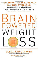 Brain-Powered Weight Loss: The 11-Step Behavior-Based Plan That Ends Overeating and Leads to Dropping Unwanted Pounds for Good by Eliza Kingsford