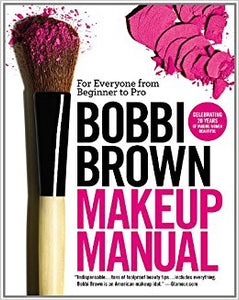 Bobbi Brown Makeup Manual: For Everyone from Beginner to Pro Paperback by Bobbi Brown