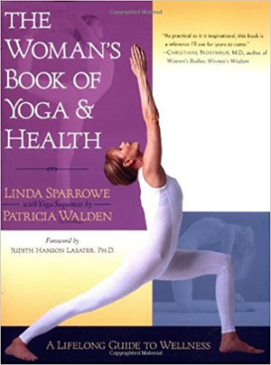 The Woman's Book of Yoga and Health: A Lifelong Guide to Wellness by Linda Sparrowe and Patricia Walden