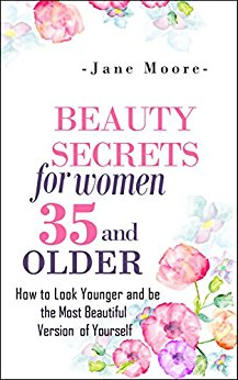 Beauty Secrets for Women 35 and Older: How to Look Younger and be the Most Beautiful Version of Yourself (Nature's Miracles) Kindle Edition by Nature's Miracles  (Author), Jane Moore  (Author)
