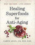Healing Superfoods for Anti-Aging: Stay Younger, Live Longer by Karen Ansel