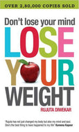 Don't Lose Your Mind, Lose Your Weight Paperback – by Rujuta Diwekar