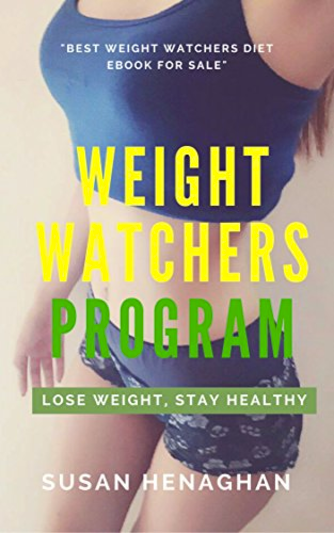 Weight Watchers Program: Beginners Weight Watcher Diet Plan Guaranteed To Help You Lose Weight and Stay Healthy Kindle Edition by Susan Henaghan