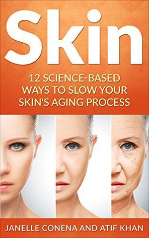 Skin: 12 Science-Based Ways to Slow Your Skin's Aging Process (Anti-Aging, Wrinkles,Treatment, Youthfulness, Home remedies, Natural, Herbal) by Janelle Conena