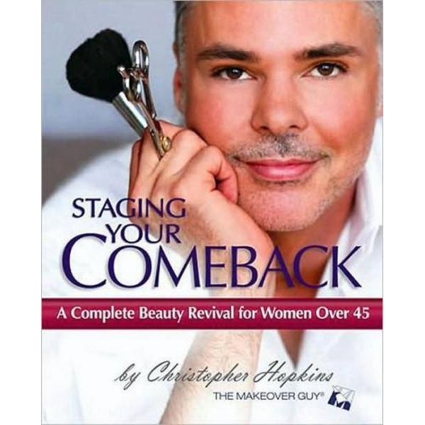 Staging Your Comeback: A Complete Beauty Revival for Women Over 45 by Christopher Hopkins