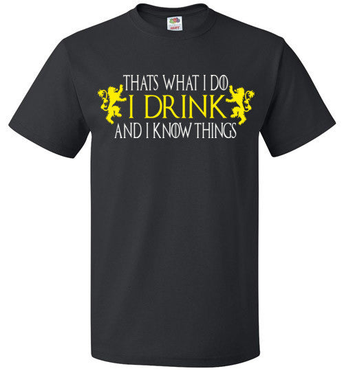 Thats What I Do - I Drink And I Know Things , Game of Thrones , v2, FOL Classic Unisex T-Shirt