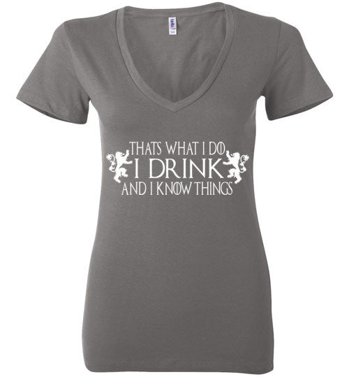 Thats What I Do - I Drink And I Know Things Shirt v3 , Game of Thrones , Bella Ladies Deep V-Neck