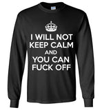I Will Not Keep Calm And You Can Fuck Off , Gildan Long Sleeve T-Shirt
