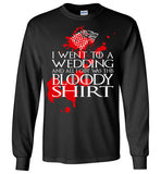 I Went To A Wedding And All I Got Was This Bloody Shirt , Game of Thrones, Gildan Long Sleeve T-Shirt