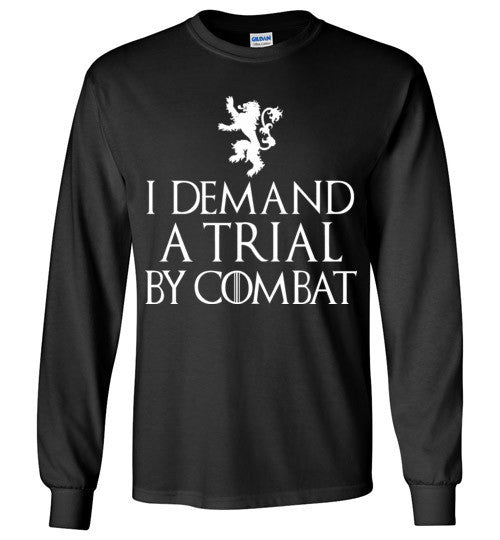 I Demand a Trial by Combat , Game of Thrones , Tyrion Lannister , Gildan Long Sleeve T-Shirt