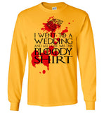 I Went To A Wedding And All I Got Was This Bloody Shirt , v2, Gildan Long Sleeve T-Shirt