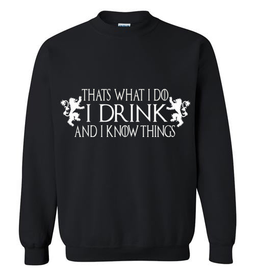 Thats What I Do - I Drink And I Know Things Shirt v3 , Game of Thrones , Gildan Crewneck Sweatshirt
