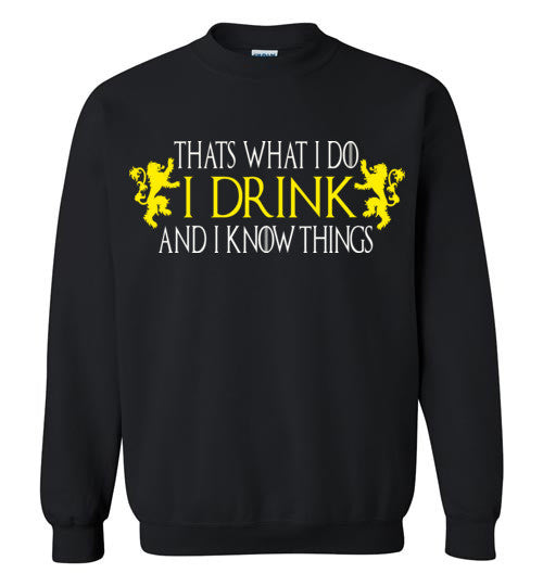 Thats What I Do - I Drink And I Know Things , Game of Thrones , v2, Gildan Crewneck Sweatshirt