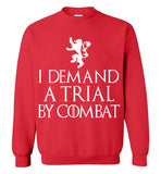 I Demand a Trial by Combat , Game of Thrones , Tyrion Lannister , Gildan Crewneck Sweatshirt