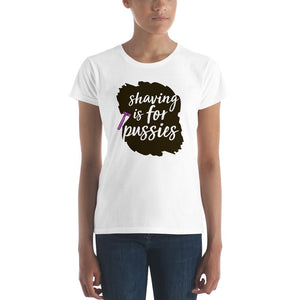 Shaving is For Pussies Women's short sleeve t-shirt - Aesthetic Outfits