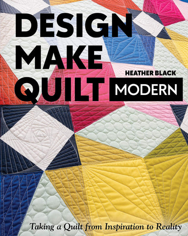 New quilting book called Design, Make, Quilt Modern by Heather Black