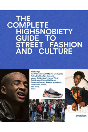 The Incomplete Highsnobiety Guide to Fashion and Street Culture