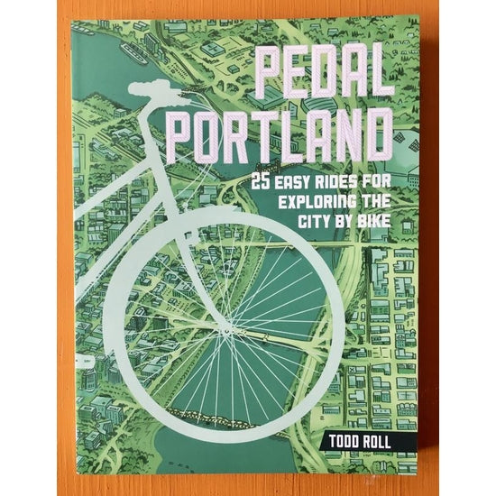 Pedal Portland: 25 Easy Rides for Exploring the City