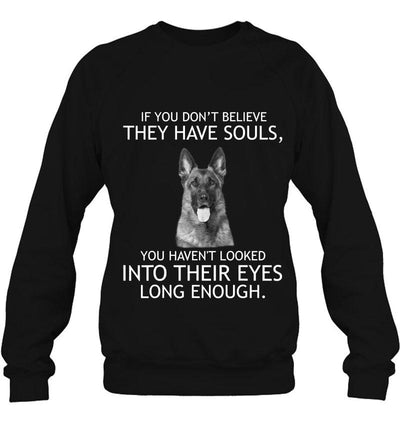 If You Don't Believe They Have Souls German Shepherd