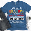 They Call Me Grandpa - Bad Influence | Personalized T-shirt