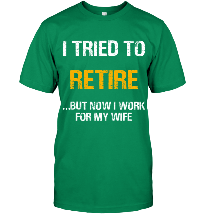 I Tried To Retire But Now I Work For My Wife