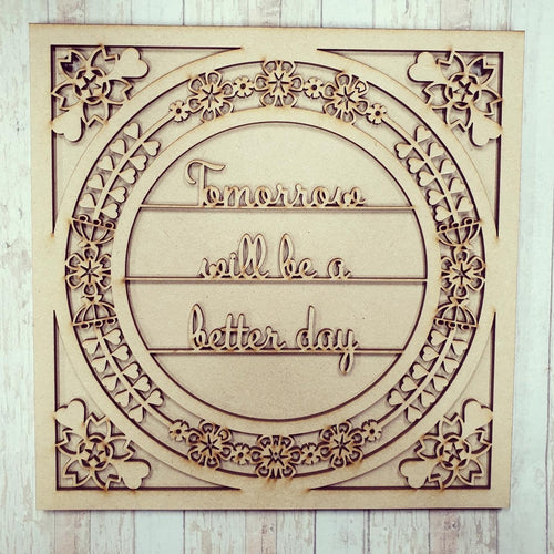 OL584 - MDF 'Tomorrow will be a better day ' Square with optional backing and sizes