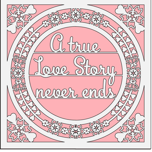 OL492 - MDF 'A true Love Story never ends' Square with optional backing and sizes