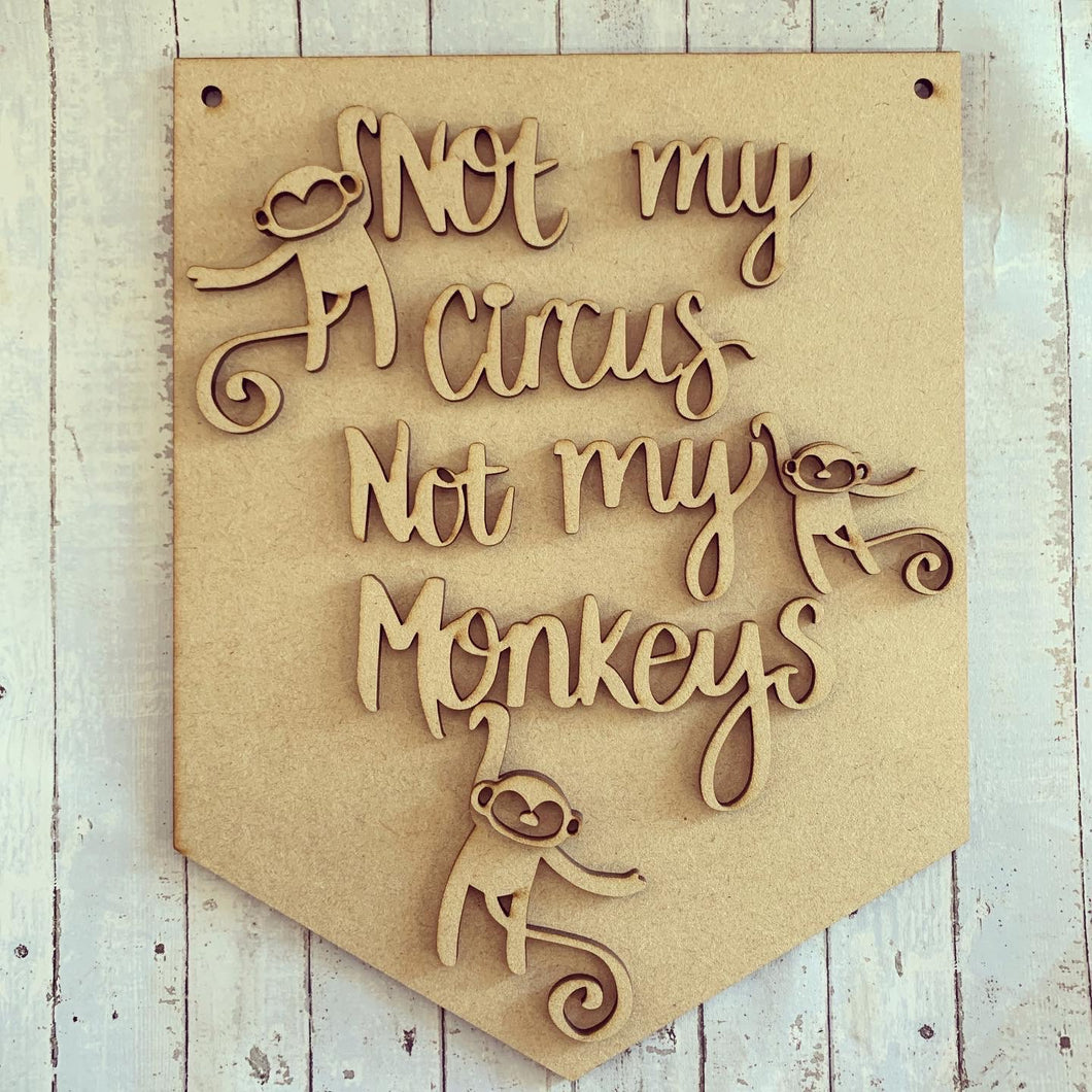 HF004 - MDF 'Not my circus, Not my monkeys' Quote Hanging Flag