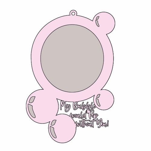 OL543 - MDF Bubble Picture Frame - 'My Bubble would pop without you'