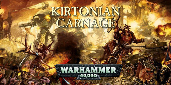 EVENT - Kirtonian Carnage IV - Warhammer 40000 Tournament - Saturday 17th August