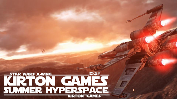 EVENT - Star Wars X-Wing Summer Hyperspace Tournament - 31st August 2019