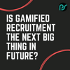 Is Gamification the next big thing in the future era of recruitment?