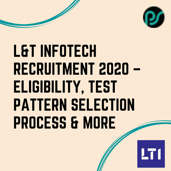 L&T  Infotech Recruitment 2020 – Eligibility, Test Pattern, Selection Process & More