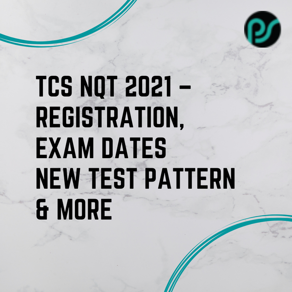 TCS NQT 2021 - Registration, Exam Dates & New Test Pattern