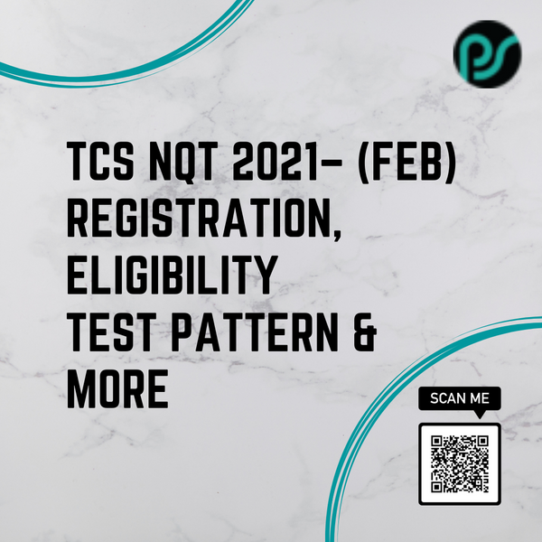 TCS NQT 2021 - Registration, Eligibility & Test Pattern | February Phase