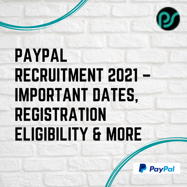 PayPal Recruitment 2021 – Important Dates, Registration, Eligibility & More