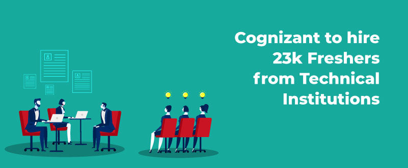 Cognizant Latest News India – Cognizant to hire 23k Freshers from Technical Institutions | PlacementSeason