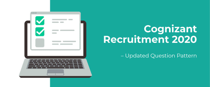 Cognizant Recruitment 2020 – Updated Question Pattern, Dates, Interview Questions, and More | PlacementSeason