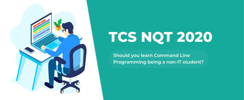 TCS NQT 2020 - Should you learn Command Line Programming being a non-IT student? | PlacementSeason