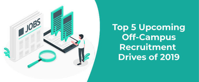 Most-Awaited Top 5 upcoming Off campus Recruitment Drives of 2019