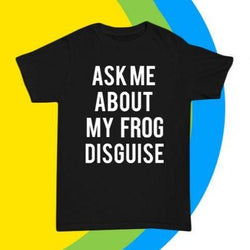 Kids Ask me about my FROG disguise T-shirt