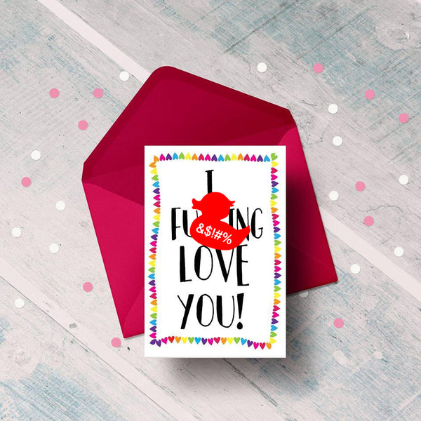 I f*cking love you! Card