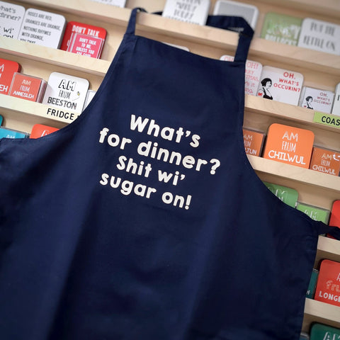 What's for dinner? Shit wi sugar on! Apron