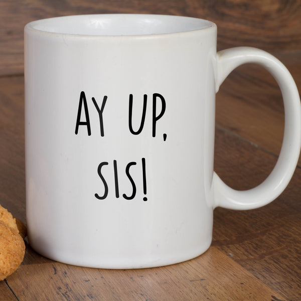 AY UP SIS! MUG, NOTTINGHAM, DIALECT, MUG, DUKKI, GIFTS, HOMEWARE, DRINKS