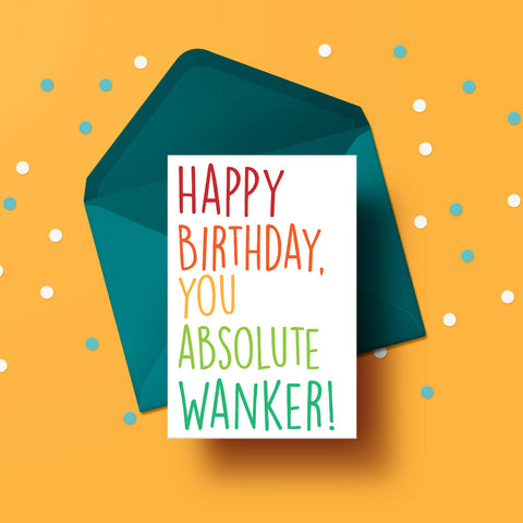 Absolute Wanker - BIRTHDAY CARD