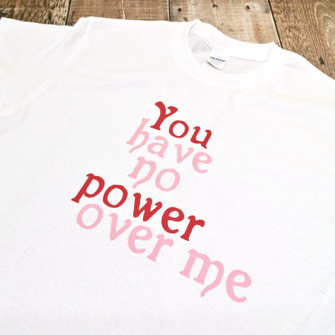 You have no power over me T-shirt